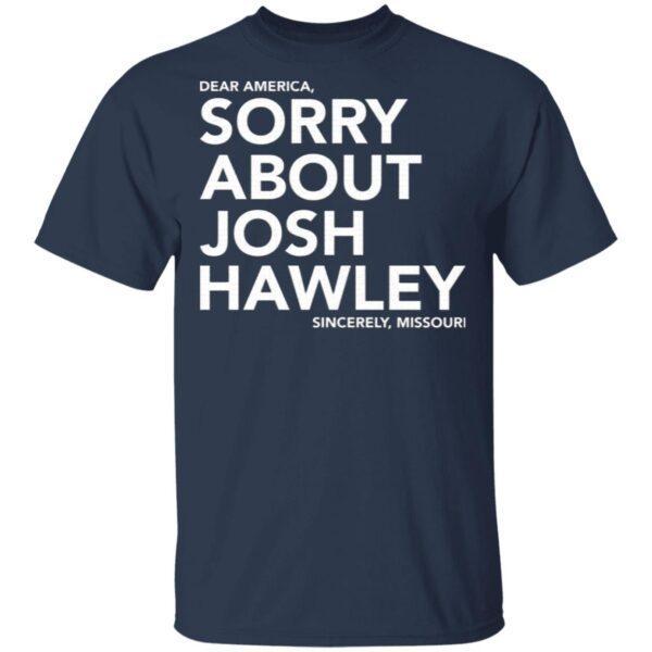 Dear America sorry about Josh Hawley T-Shirt