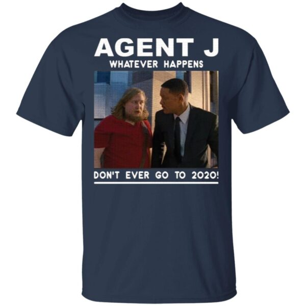 Agent J Whatever Happens Don't Ever Go To 2020 T-Shirt
