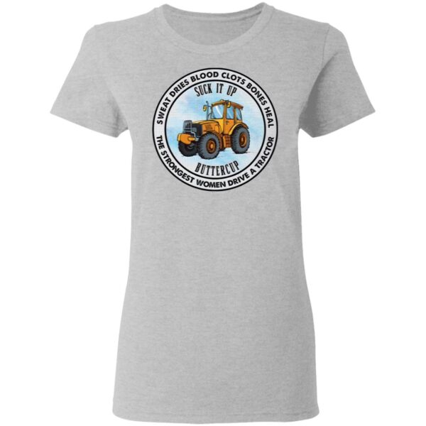Suck It Up Buttercup The Strongest Women Drive A Tractor T-Shirt
