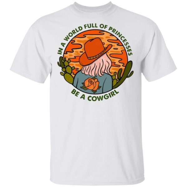 In An Whorld Full Of Princesses Be A Cowgirl T-Shirt