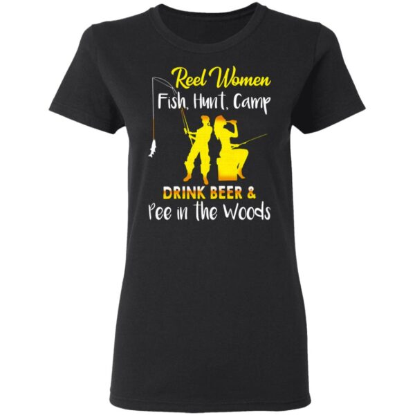 Reel Women Fish Hunt Camp Drink Beer And Pee In The Woods T-Shirt