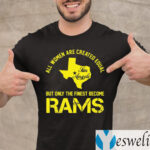 All Women Are Created Equal San Angles But Only Finest Become Rams Shirt