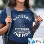 Arm Yourself With The Word Before The Flame So You Can Handle The Fire TeeShirt