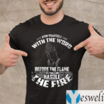 Arm Yourself With The Word Before The Flame So You Can Handle The Fire TeeShirts