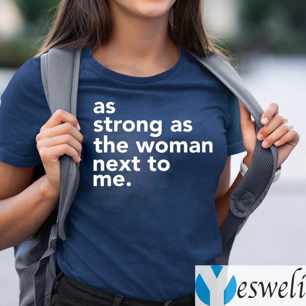 As Strong As The Woman Next To Me TeeShirt