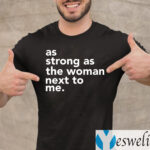 As Strong As The Woman Next To Me TeeShirts