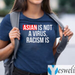Asian Is Not A Virius Racism Is TeeShirt