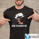 Bacon How To Kidnap Me TeeShirt