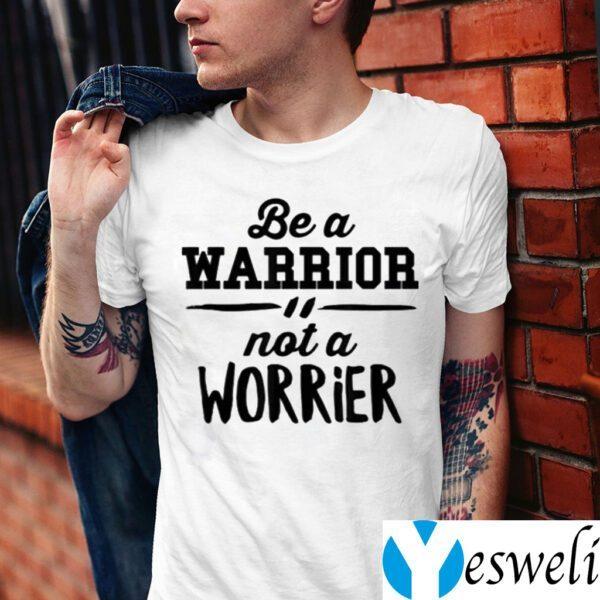 Be a warrior not a worrier motivational saying shirt