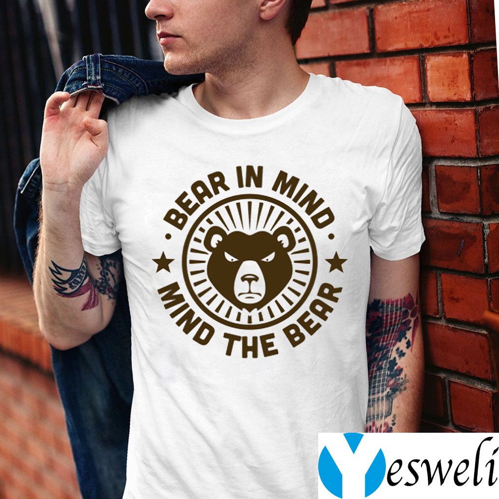 Bear In Mind - Mind The Bear Shirt