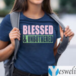 Blessed And Unbothered Shirts