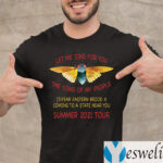 Cicada Let Me Sing For You The Song Of My People Summer 2021 Tour T-Shirt