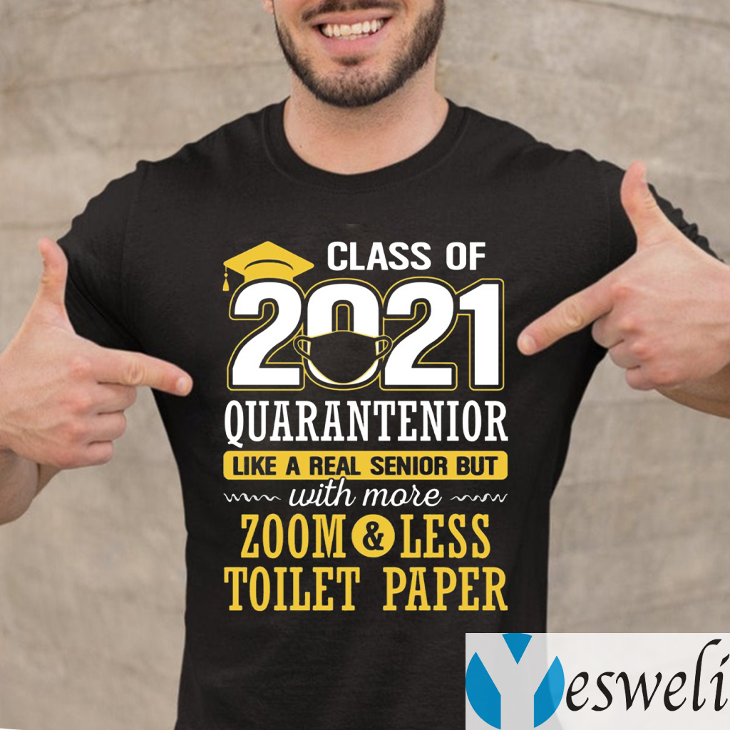Class Of 2021 Quarantenior Like A Real Senior But With More Zoom Less Toilet Paper shirts