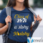 Class Of 2021 Some Have A Story We Made History TeeShirt