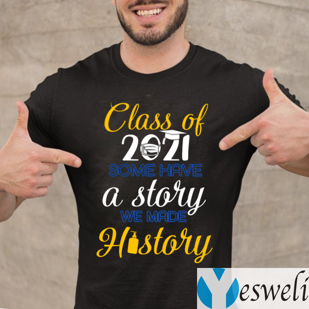 Class Of 2021 Some Have A Story We Made History TeeShirts