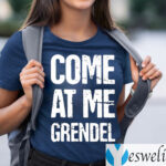 Come At Me Grendel Shirt