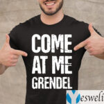 Come At Me Grendel Shirts