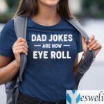 Dad Jokes Are How Eye Roll TeeShirt