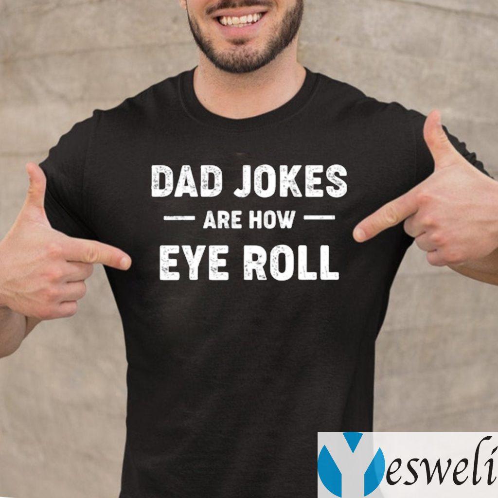 Dad Jokes Are How Eye Roll TeeShirts