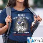 Death Smiles At Us All Only The Veterans Smile Back T-Shirts