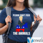 Defund Politicians Please Don't Feed the Animals T-Shirts