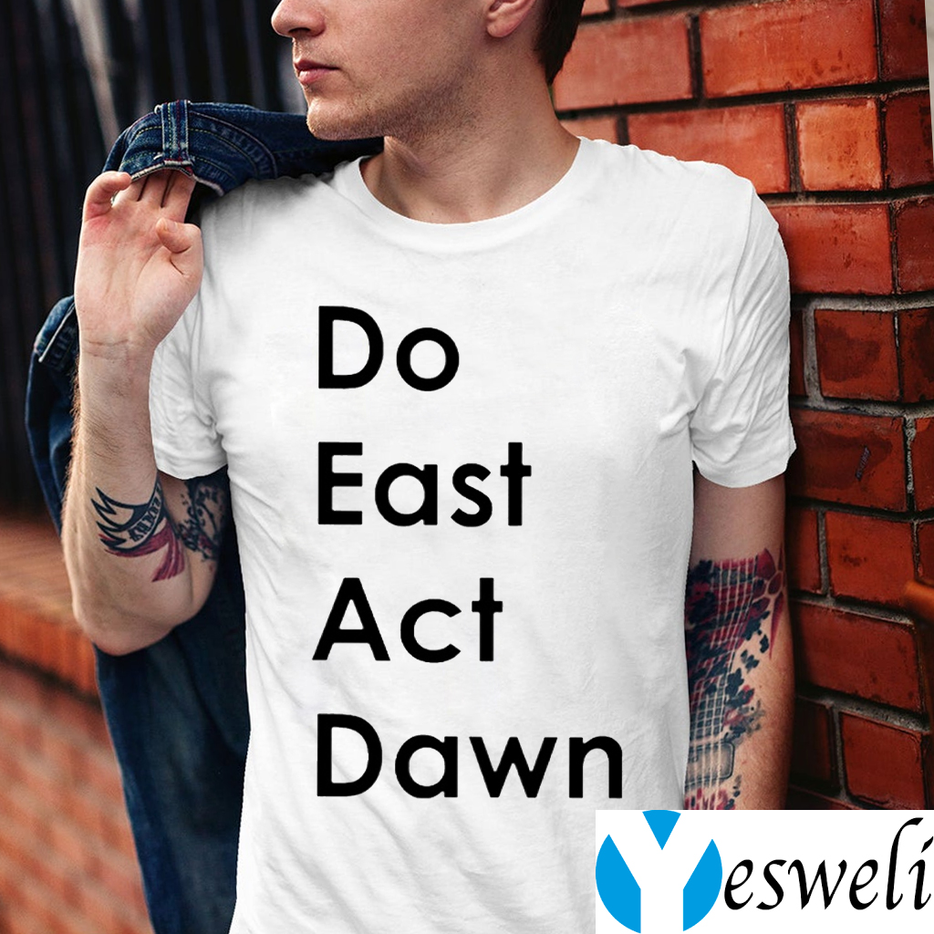 Do East Act Dawn TeeShirts