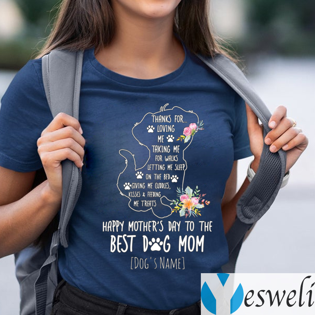 Dog's Name Thanks For Loving Me Happy Mother's Day To The Best Dog Mom T-Shirts