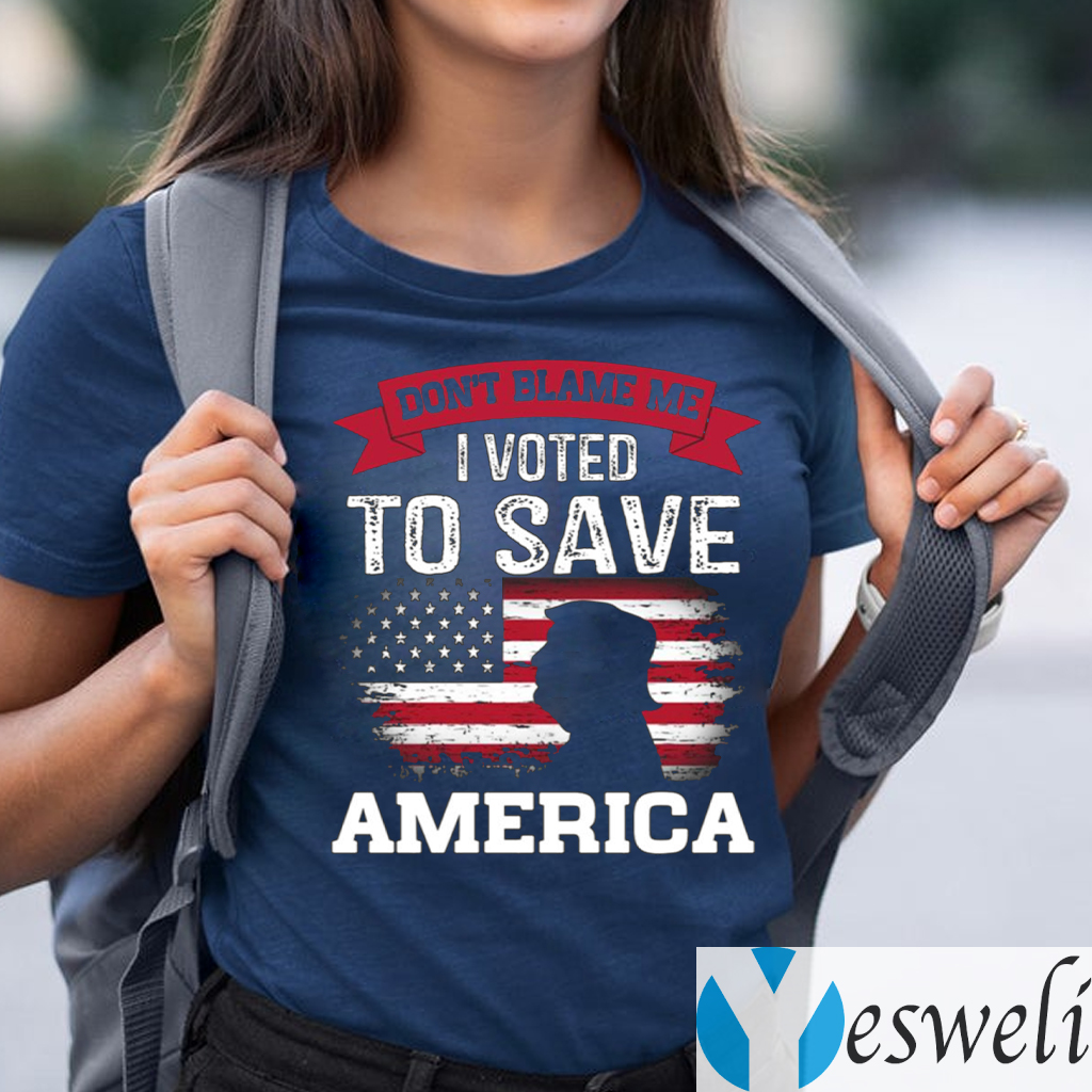 Don't Blame Me I Voted for Trump Save America Distressed America Flag T-Shirts