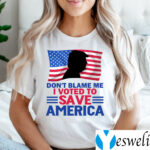 Don't Blame Me I Voted to Save America Trump American Flag Shirt