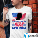 Don't Blame Me I Voted to Save America Trump American Flag Shirts