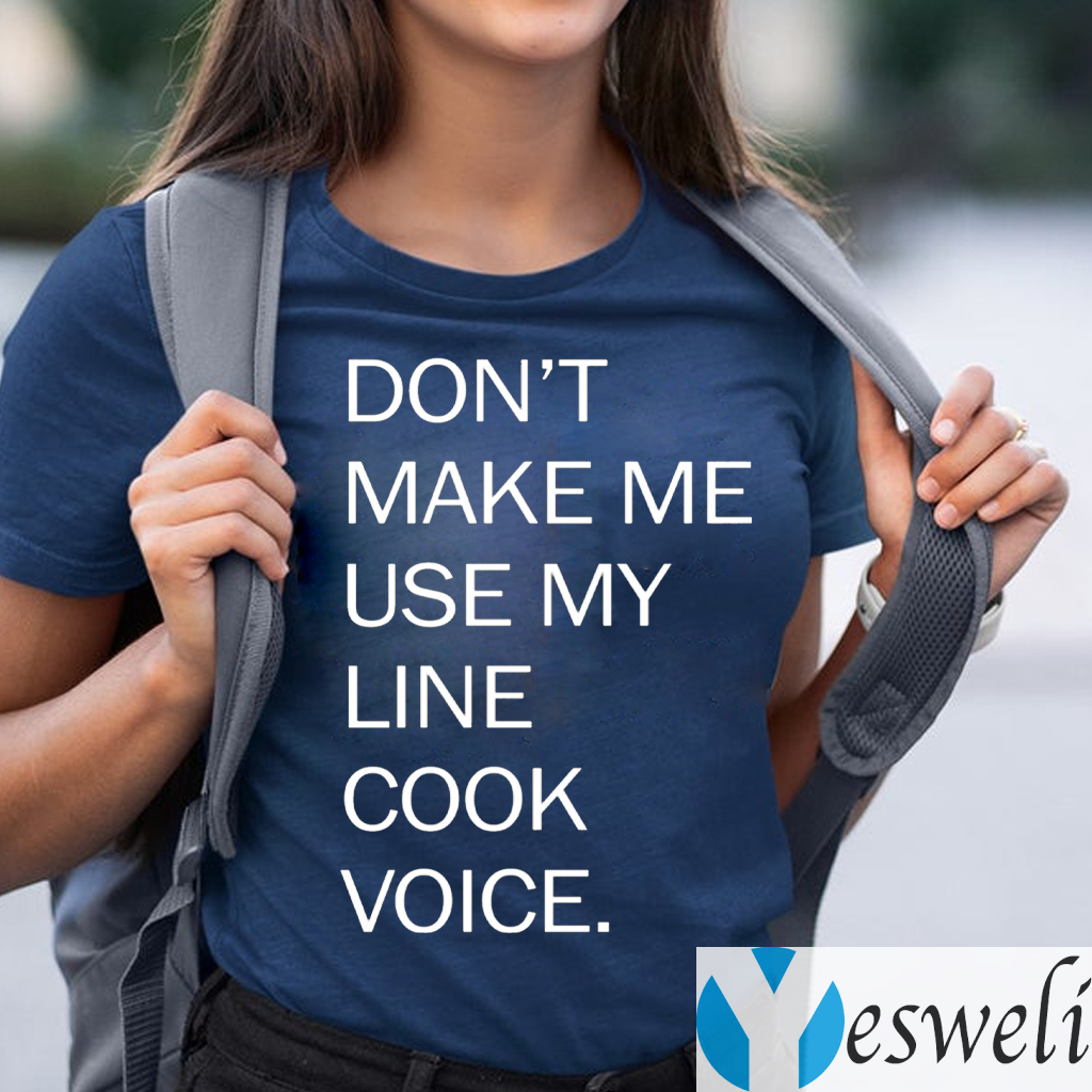 Don't Make Me Use My Line Cook Voice TeeShirt