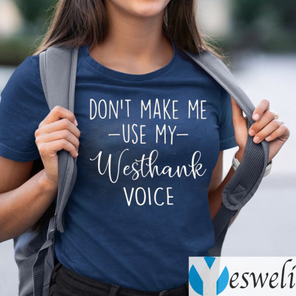 Don't Make Me Use My Westhank Voice Tee-Shirt