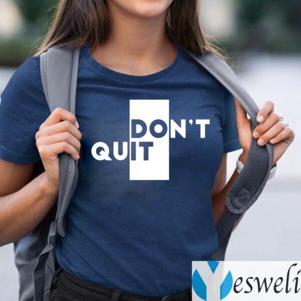 Don't Quit Do It T-Shirts