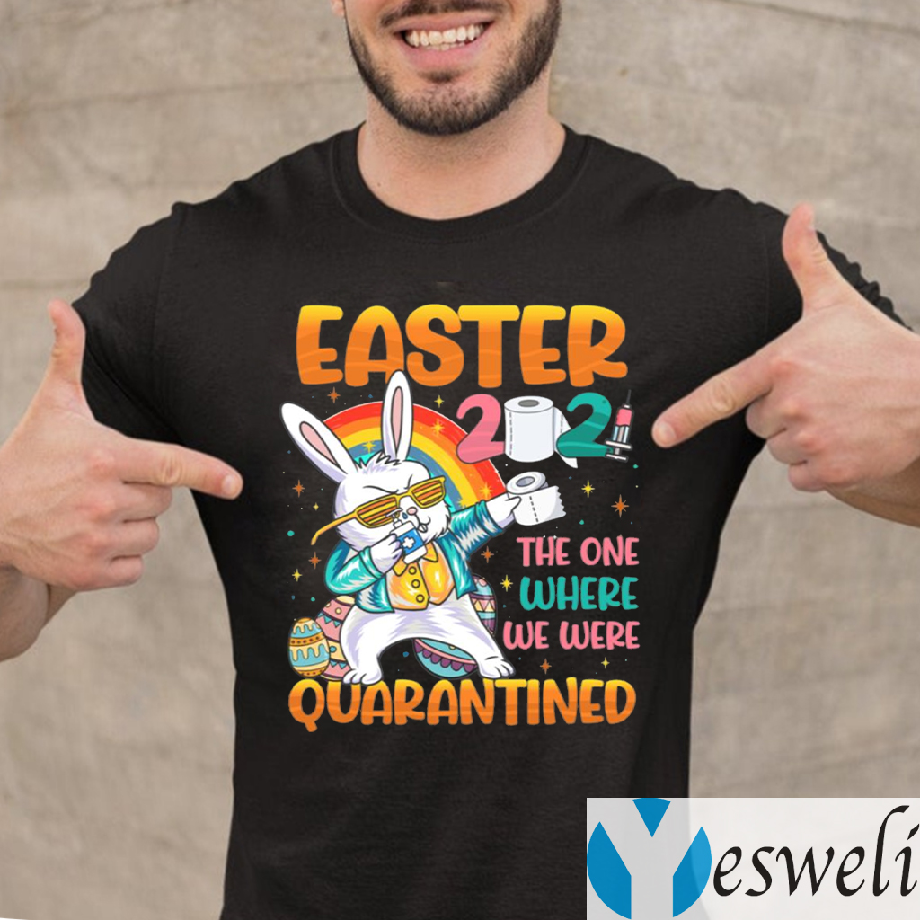 Easter 2021 The One Where We Were Quarantined Shirt