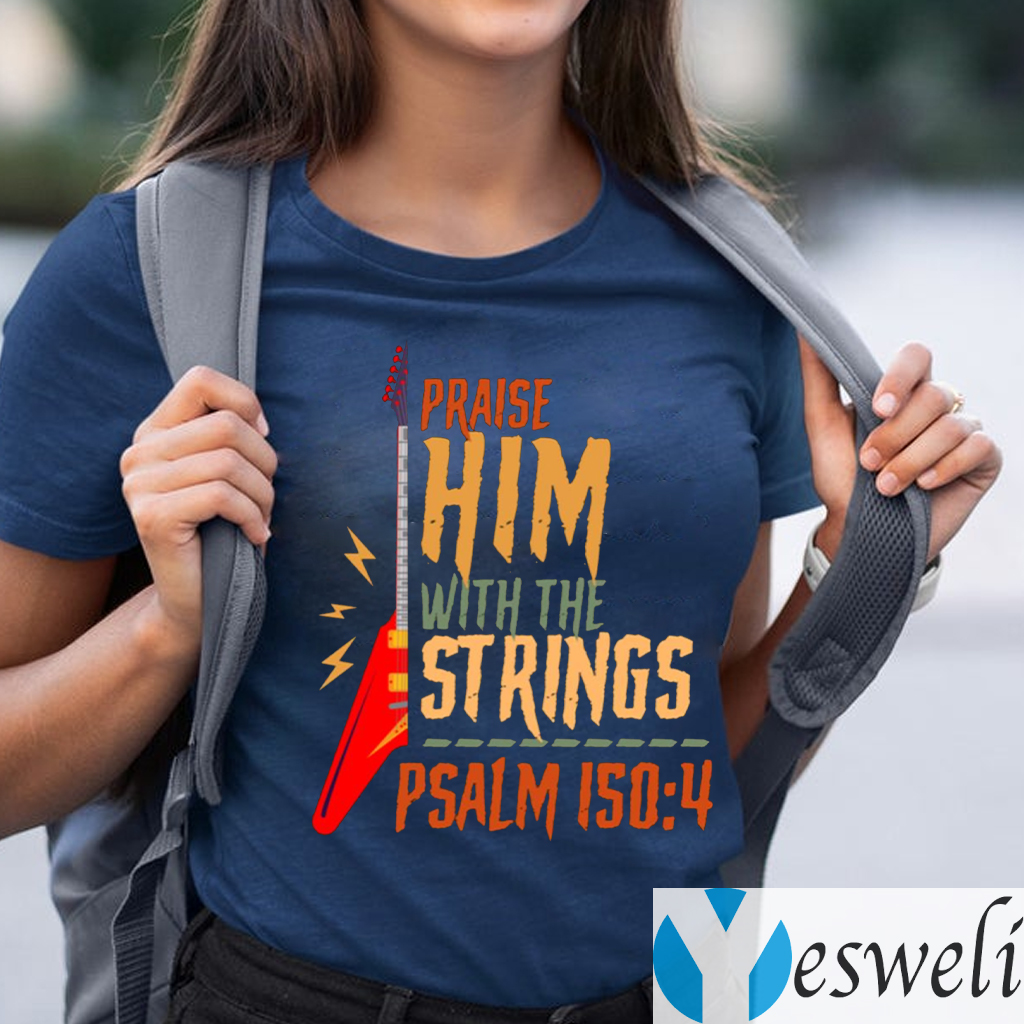 Electric Praise Him With The Strings Psalm 150 4 teeshirt