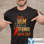 Electric Praise Him With The Strings Psalm 150 4 teeshirts