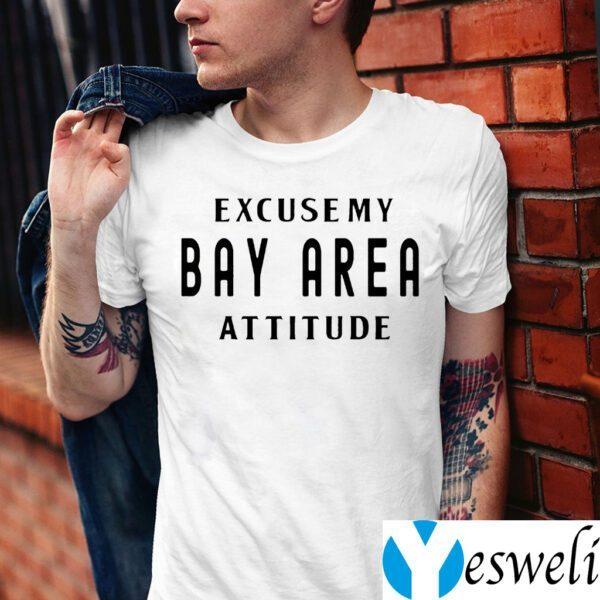 Excuse My Bay Area Attitude TeeShirts