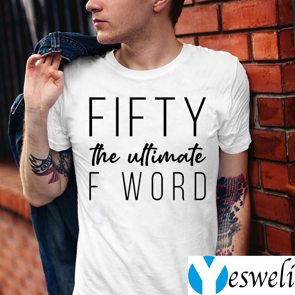 Fifty The Ultimate F Word Shirts