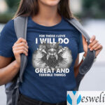 For Those I Love I Will Do Great And Terrible Things T-Shirts