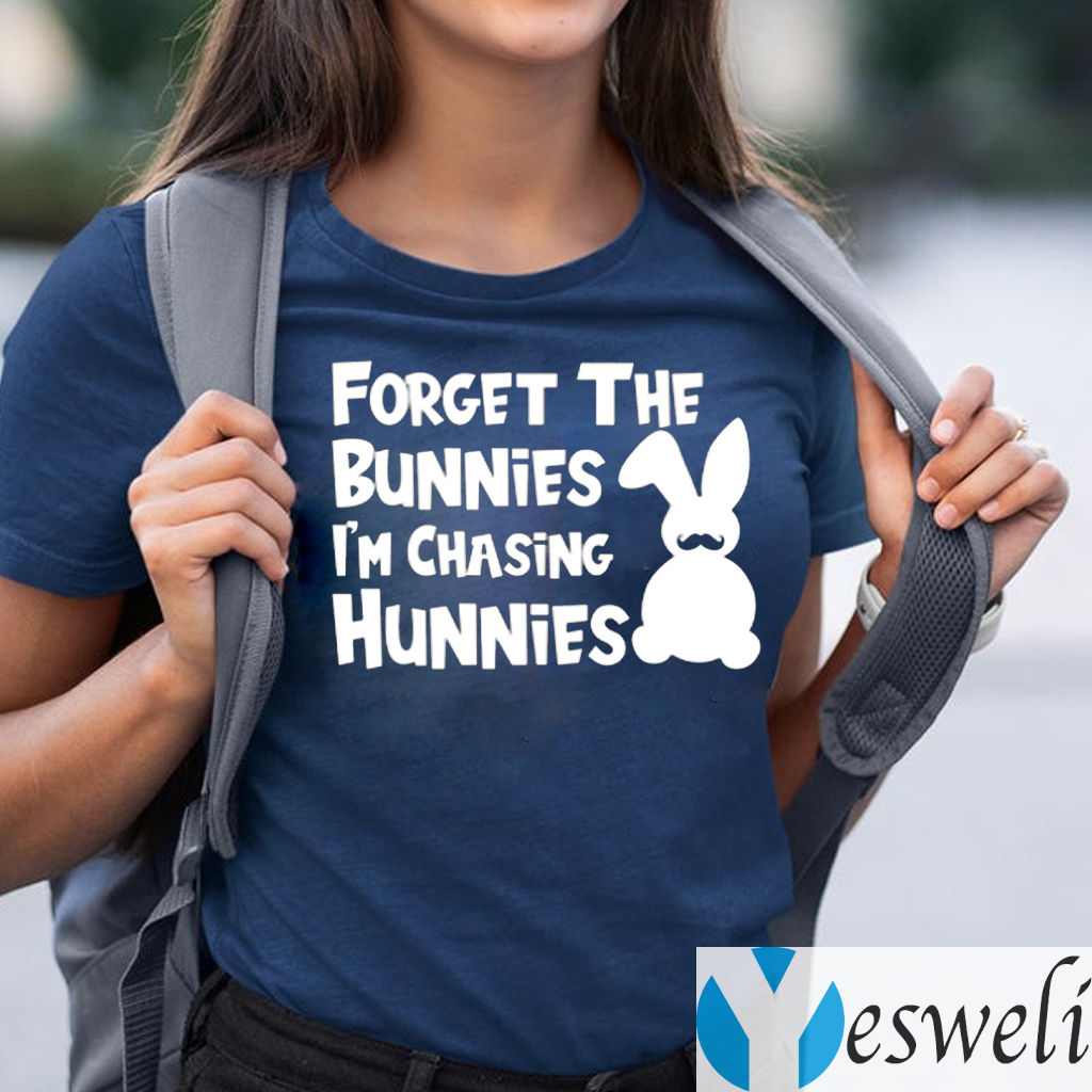 Forget The Bunnies I'm Chasing Hunnies Shirt