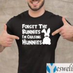 Forget The Bunnies I'm Chasing Hunnies Shirts