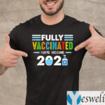 Fully Vaccinated You're Welcome 2021 Shirt
