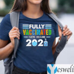 Fully Vaccinated You're Welcome 2021 Shirts