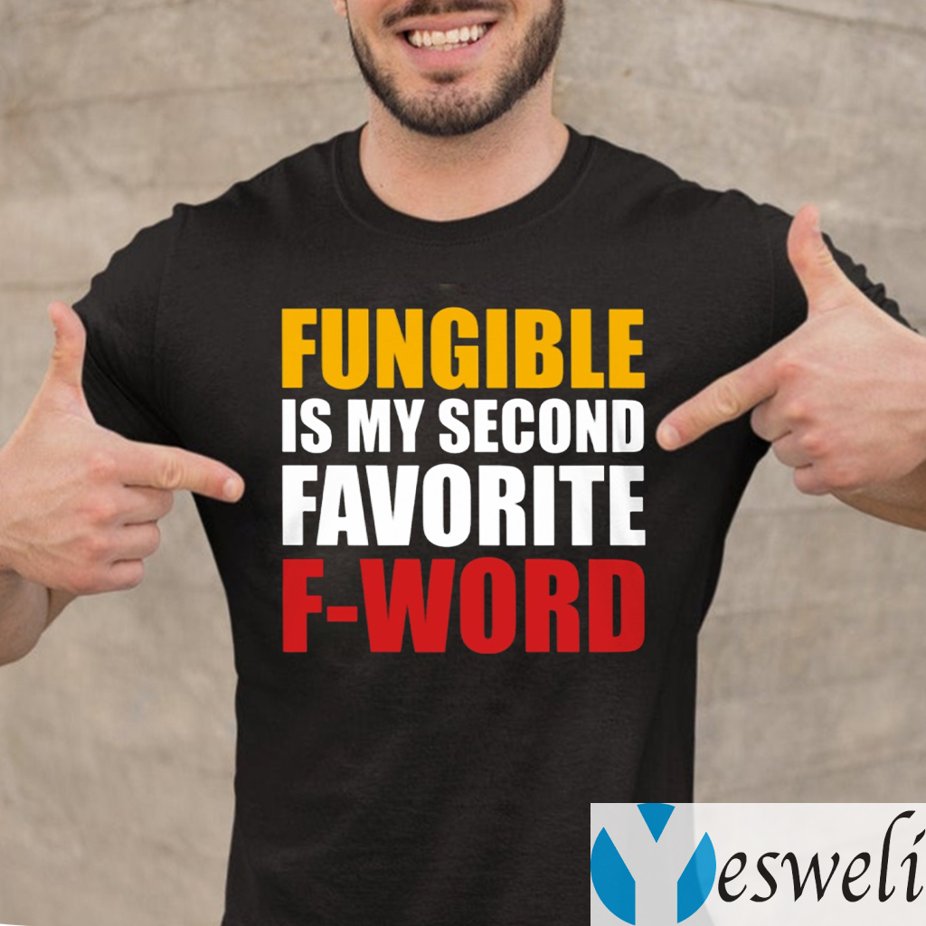 Fungible Is My Second Favorite F Word TeeShirts
