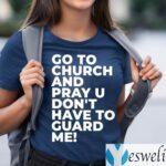 Go To Church Pray You Can't Guard Me TeeShirt