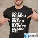 Go To Church Pray You Can't Guard Me TeeShirts