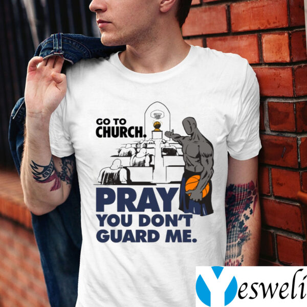 Go To Church Pray You Don't Guard Me Shirt