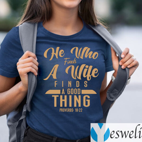 He Who Finds A Wife Finds A Good Thing Proverbs 18 22 Christian T-shirts