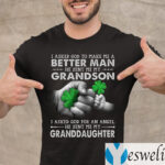 I Ask God to Make Me a Better Man He Sent Me My Grandson Shirts