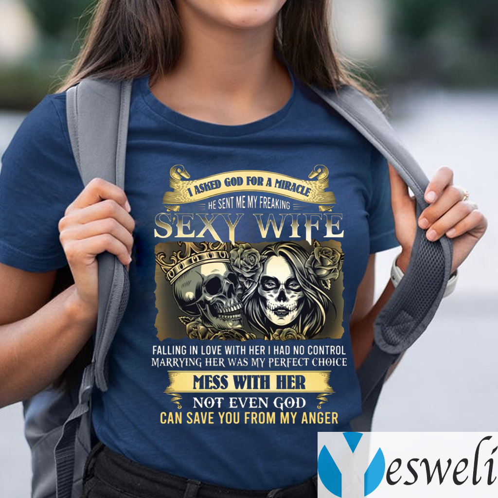 I Asked God for a Miracle and He Sent Me My Freaking Sexy Wife TeeShirt